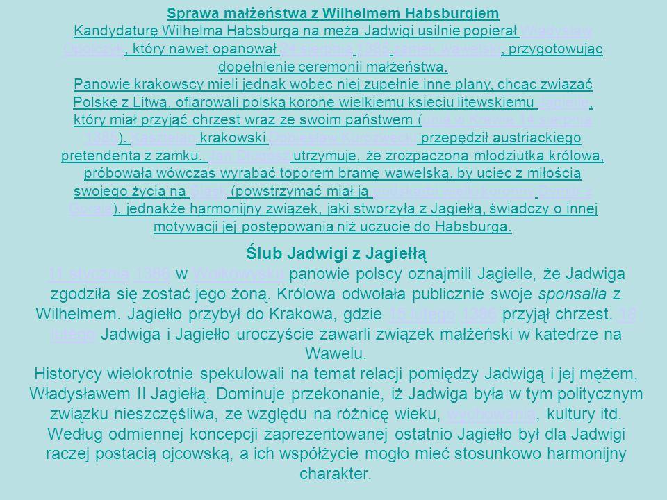 Sprawa małżeństwa z Wilhelmem Habsburgiem Kandydaturę Wilhelma Habsburga na męża Jadwigi usilnie popierał Władysław Opolczyk, który nawet opanował 24