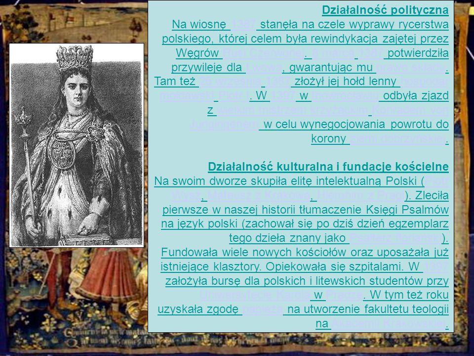 Działalność polityczna Na wiosnę 1387 stanęła na czele wyprawy rycerstwa polskiego, której celem była rewindykacja zajętej przez Węgrów Rusi Czerwonej