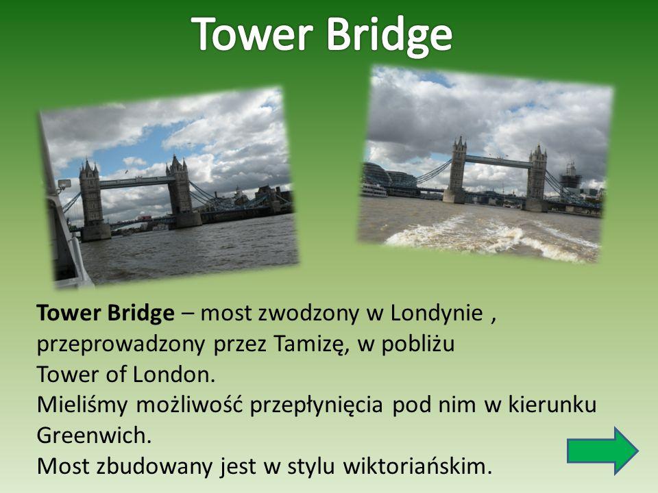 Tower Bridge – most zwodzony w Londynie, przeprowadzony przez Tamizę, w pobliżu Tower of London. Mieliśmy możliwość przepłynięcia pod nim w kierunku G