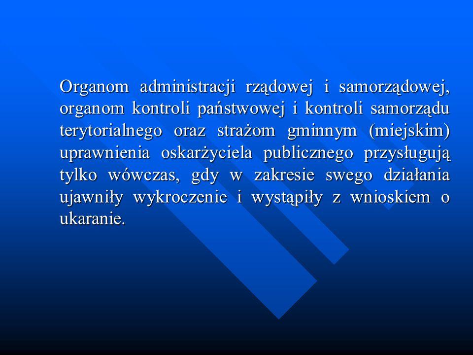 Organom administracji rządowej i samorządowej, organom kontroli państwowej i kontroli samorządu terytorialnego oraz strażom gminnym (miejskim) uprawni