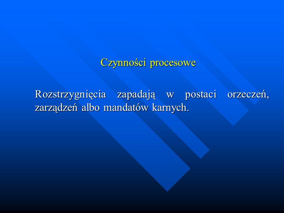 Czynności procesowe Czynności procesowe Rozstrzygnięcia zapadają w postaci orzeczeń, zarządzeń albo mandatów karnych. Rozstrzygnięcia zapadają w posta
