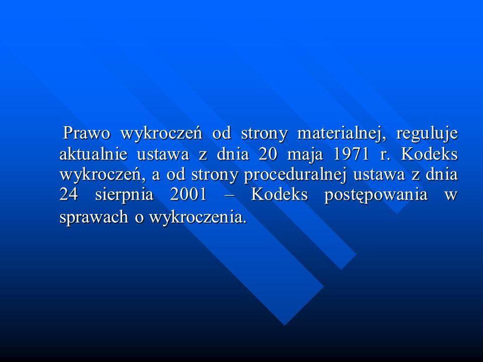 Prawo wykroczeń od strony materialnej, reguluje aktualnie ustawa z dnia 20 maja 1971 r. Kodeks wykroczeń, a od strony proceduralnej ustawa z dnia 24 s