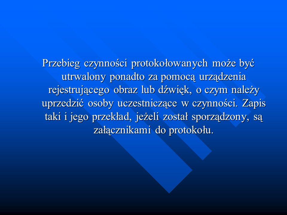 Przebieg czynności protokołowanych może być utrwalony ponadto za pomocą urządzenia rejestrującego obraz lub dźwięk, o czym należy uprzedzić osoby ucze