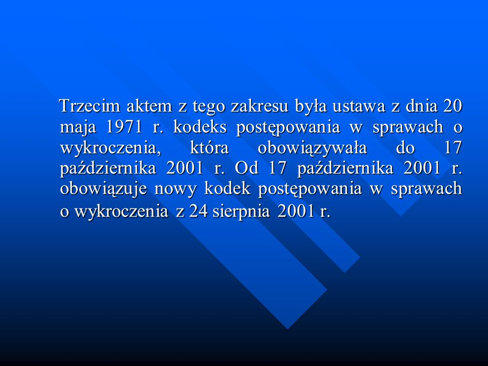 Trzecim aktem z tego zakresu była ustawa z dnia 20 maja 1971 r. kodeks postępowania w sprawach o wykroczenia, która obowiązywała do 17 października 20
