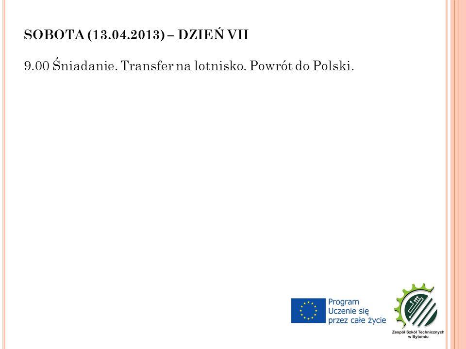 SOBOTA (13.04.2013) – DZIEŃ VII 9.00 Śniadanie. Transfer na lotnisko. Powrót do Polski.