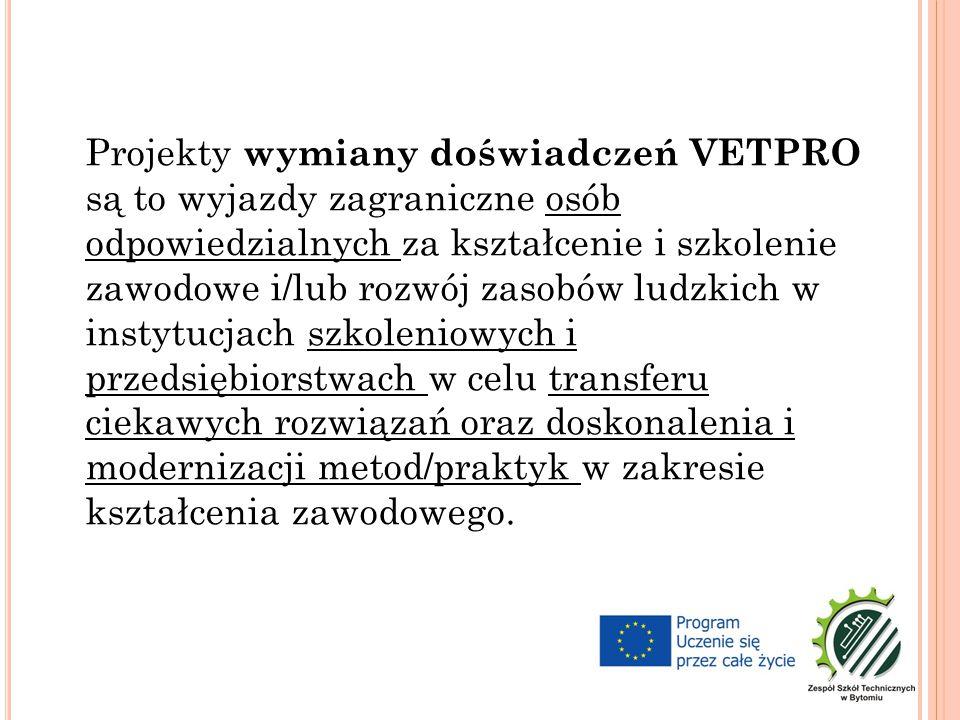 Projekty wymiany doświadczeń VETPRO są to wyjazdy zagraniczne osób odpowiedzialnych za kształcenie i szkolenie zawodowe i/lub rozwój zasobów ludzkich w instytucjach szkoleniowych i przedsiębiorstwach w celu transferu ciekawych rozwiązań oraz doskonalenia i modernizacji metod/praktyk w zakresie kształcenia zawodowego.