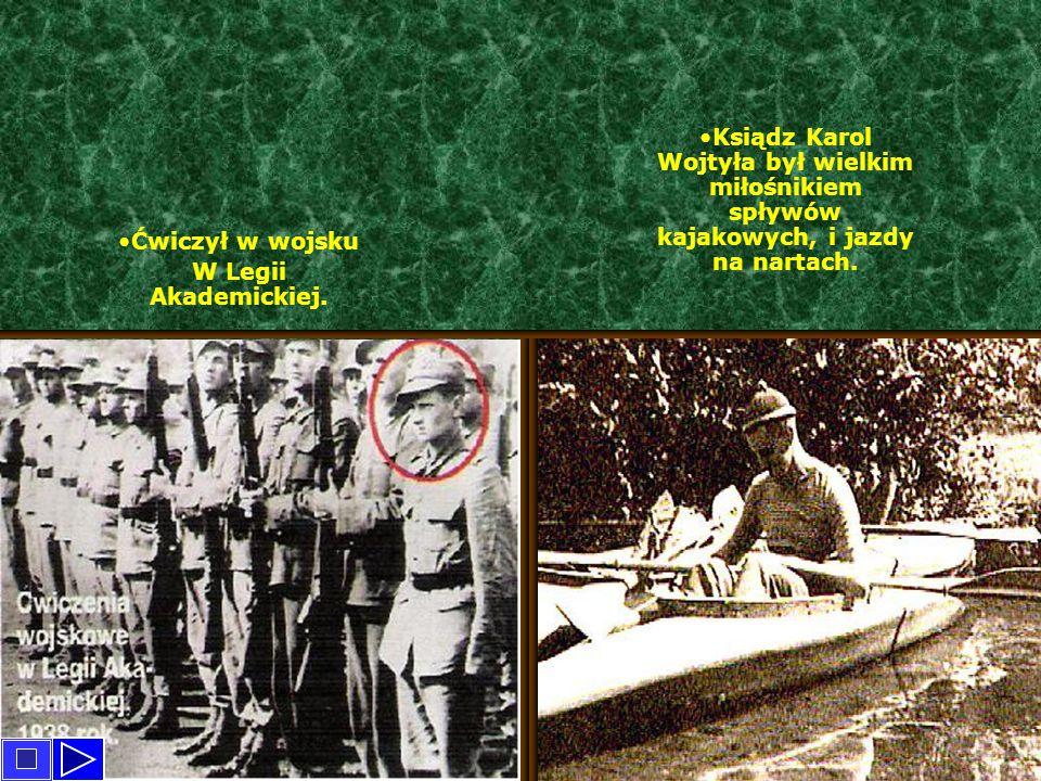 Ksiądz Karol Wojtyła był wielkim miłośnikiem spływów kajakowych, i jazdy na nartach. Ćwiczył w wojsku W Legii Akademickiej.
