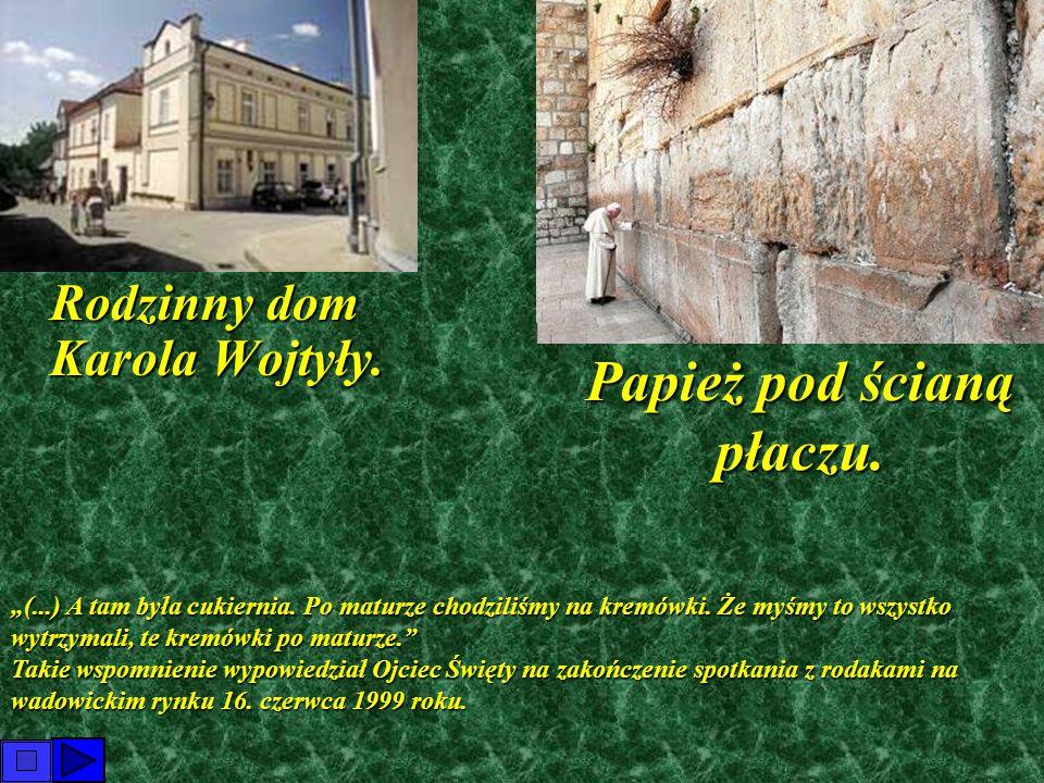 """Papież pod ścianą płaczu. Rodzinny dom Karola Wojtyły. Rodzinny dom Karola Wojtyły. """"(...) A tam była cukiernia. Po maturze chodziliśmy na kremówki. Ż"""