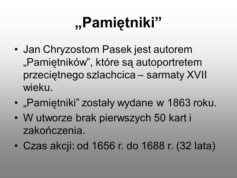 """""""Pamiętniki"""" Jan Chryzostom Pasek jest autorem """"Pamiętników"""", które są autoportretem przeciętnego szlachcica – sarmaty XVII wieku. """"Pamiętniki"""" został"""