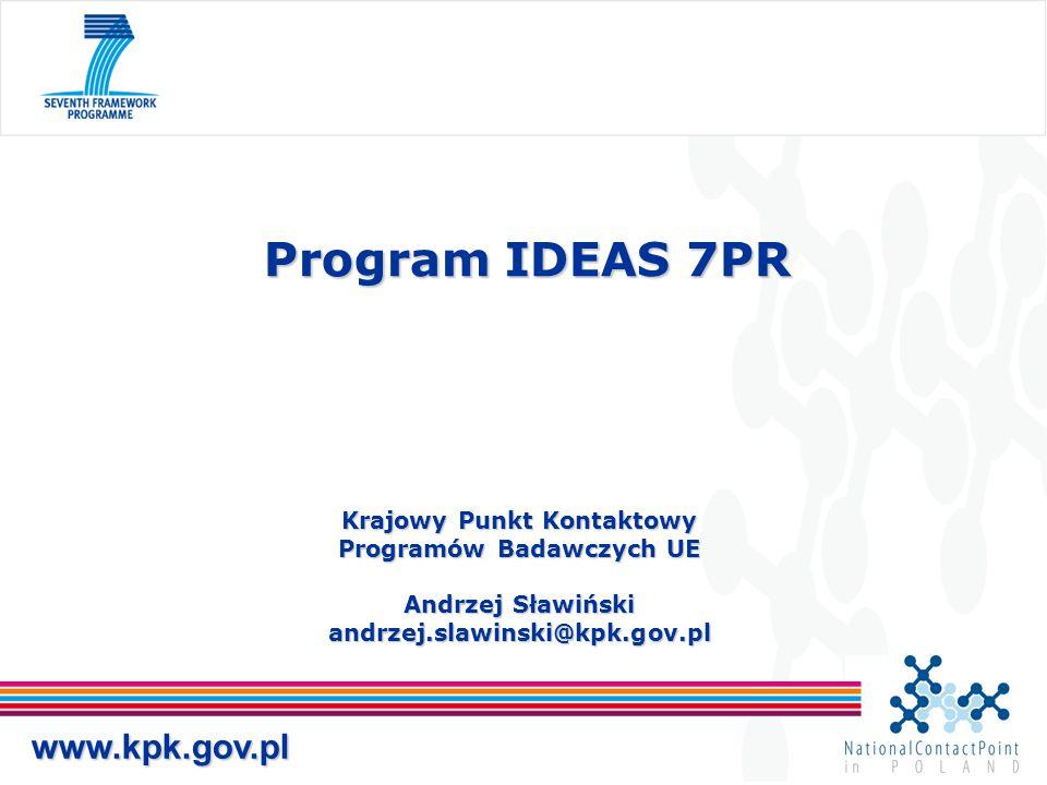 Krajowy Punkt Kontaktowy Programów Badawczych UE Andrzej Sławiński andrzej.slawinski@kpk.gov.pl Program IDEAS 7PR www.kpk.gov.pl