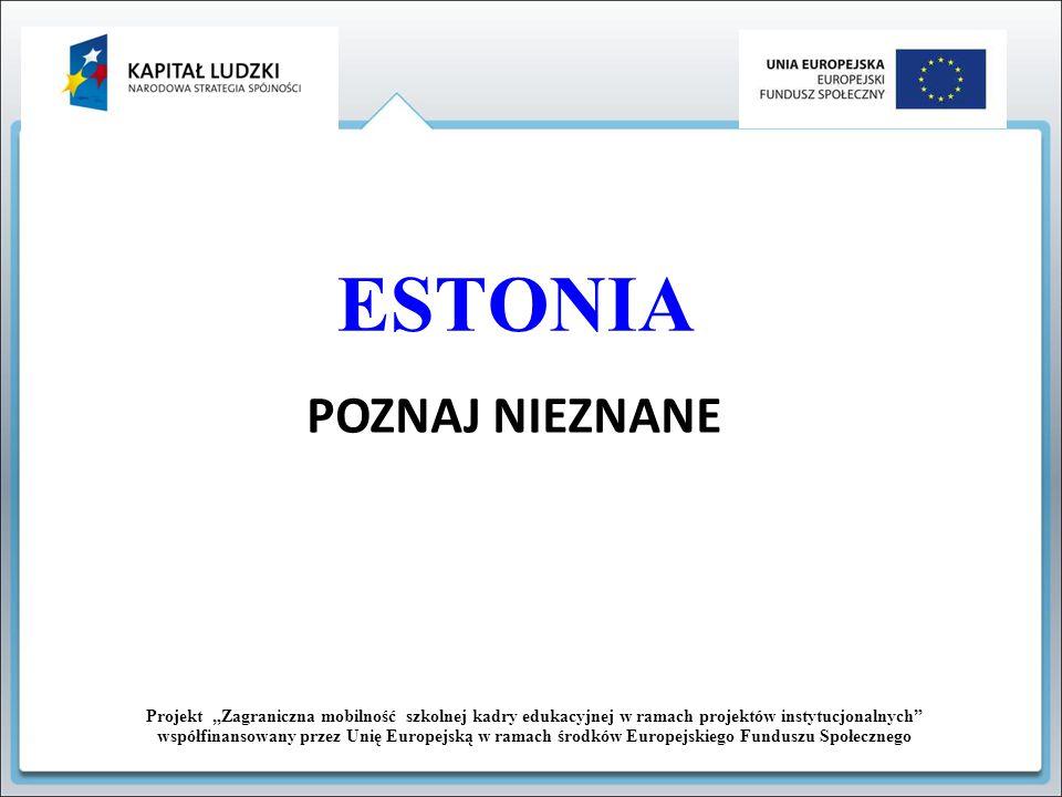 """ESTONIA Projekt """"Zagraniczna mobilność szkolnej kadry edukacyjnej w ramach projektów instytucjonalnych"""" współfinansowany przez Unię Europejską w ramac"""