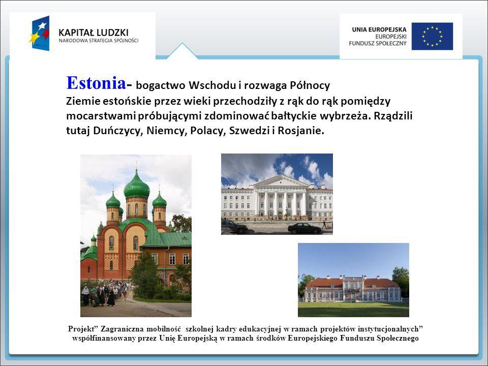 """Projekt Zagraniczna mobilność szkolnej kadry edukacyjnej w ramach projektów instytucjonalnych współfinansowany przez Unię Europejską w ramach środków Europejskiego Funduszu Społecznego Estonia a Skandynawia Podobieństwa: silne wpływy skandynawskie (szwedzkie i duńskie), wielu Estończyków czuje się Skandynawami nazwa stolicy Estonii – Tallinn znaczy """"Duńskie Miasto ."""