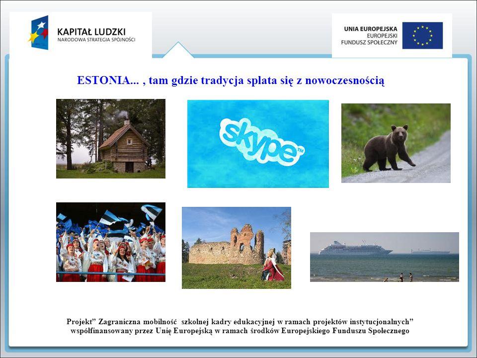 Projekt Zagraniczna mobilność szkolnej kadry edukacyjnej w ramach projektów instytucjonalnych współfinansowany przez Unię Europejską w ramach środków Europejskiego Funduszu Społecznego Największe miasta Estonii: Tallin Tartu Narwa