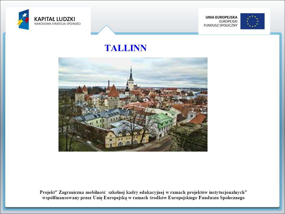 Projekt Zagraniczna mobilność szkolnej kadry edukacyjnej w ramach projektów instytucjonalnych współfinansowany przez Unię Europejską w ramach środków Europejskiego Funduszu Społecznego TALLIN