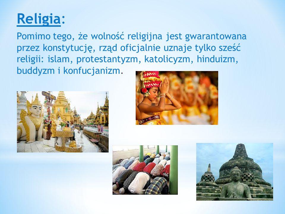 Religia: Pomimo tego, że wolność religijna jest gwarantowana przez konstytucję, rząd oficjalnie uznaje tylko sześć religii: islam, protestantyzm, katolicyzm, hinduizm, buddyzm i konfucjanizm.
