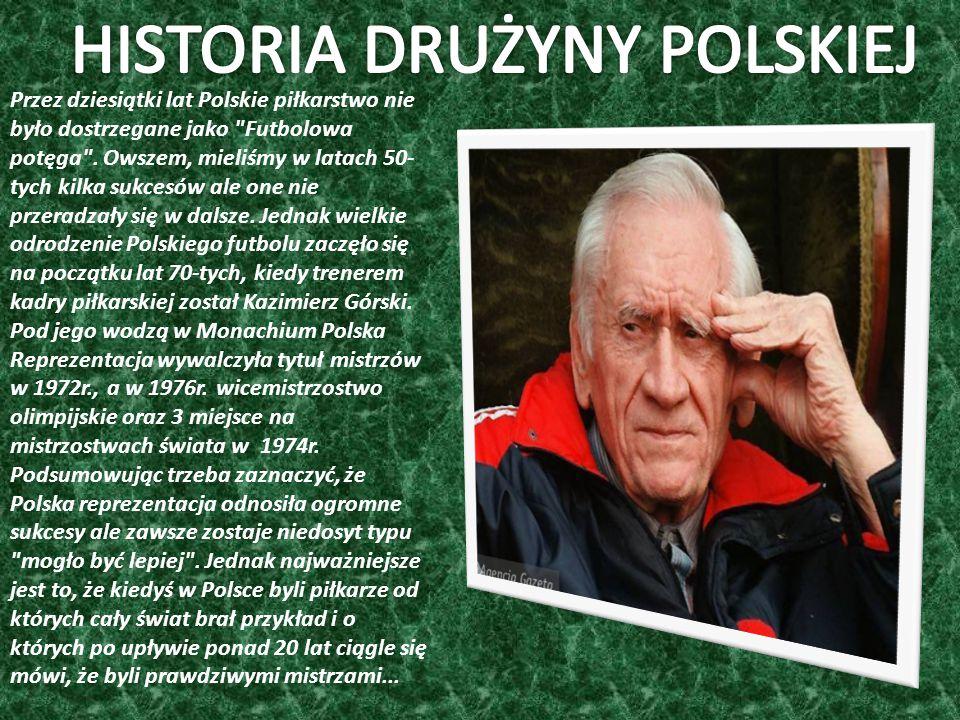 Przez dziesiątki lat Polskie piłkarstwo nie było dostrzegane jako Futbolowa potęga .