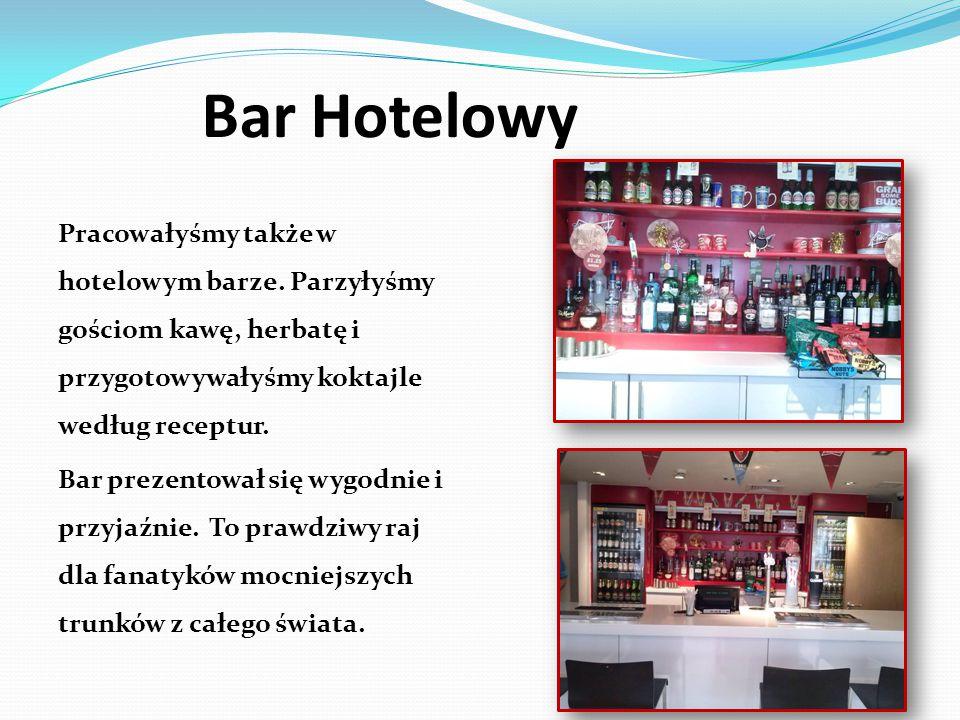 Bar Hotelowy Pracowałyśmy także w hotelowym barze. Parzyłyśmy gościom kawę, herbatę i przygotowywałyśmy koktajle według receptur. Bar prezentował się