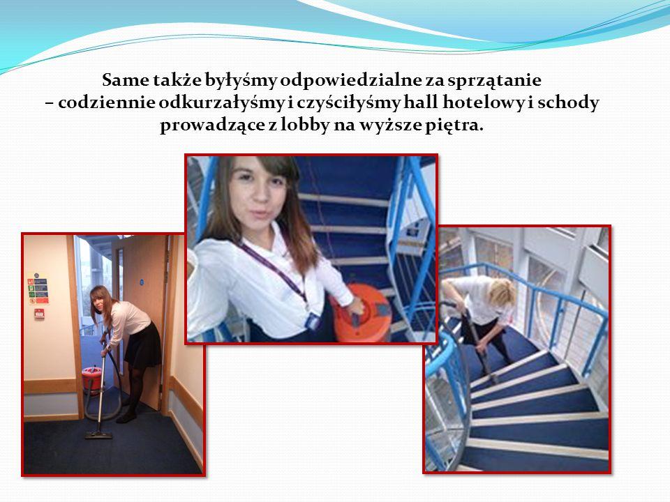 Same także byłyśmy odpowiedzialne za sprzątanie – codziennie odkurzałyśmy i czyściłyśmy hall hotelowy i schody prowadzące z lobby na wyższe piętra.