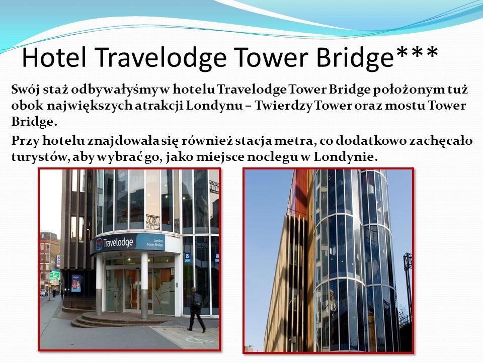 Hotel Travelodge Tower Bridge*** Swój staż odbywałyśmy w hotelu Travelodge Tower Bridge położonym tuż obok największych atrakcji Londynu – Twierdzy To