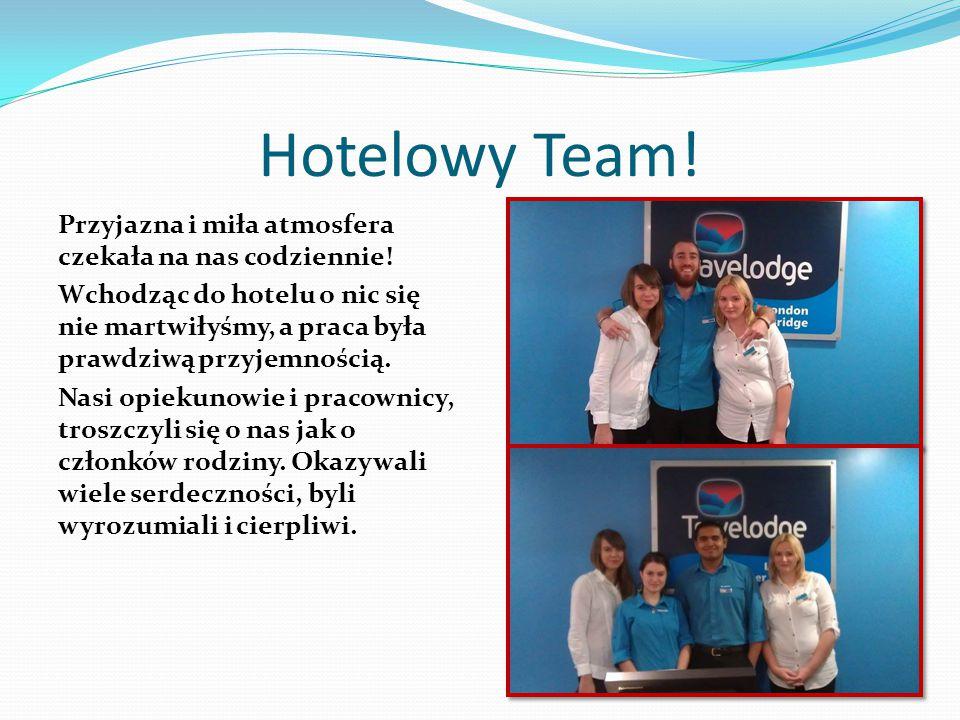 Hotelowy Team! Przyjazna i miła atmosfera czekała na nas codziennie! Wchodząc do hotelu o nic się nie martwiłyśmy, a praca była prawdziwą przyjemności