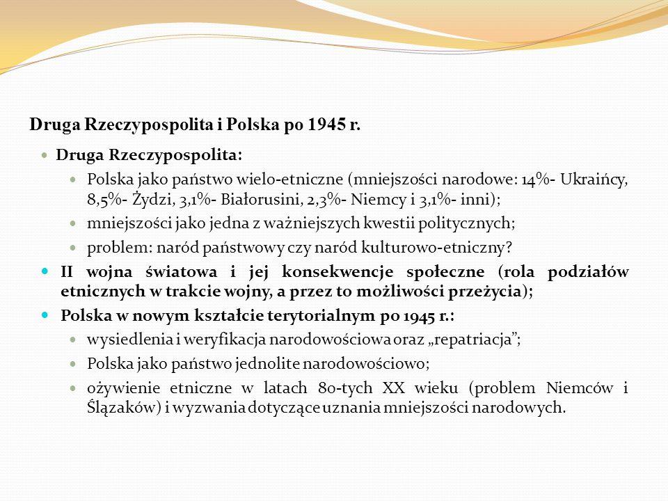 Druga Rzeczypospolita i Polska po 1945 r. Druga Rzeczypospolita: Polska jako państwo wielo-etniczne (mniejszości narodowe: 14%- Ukraińcy, 8,5%- Żydzi,