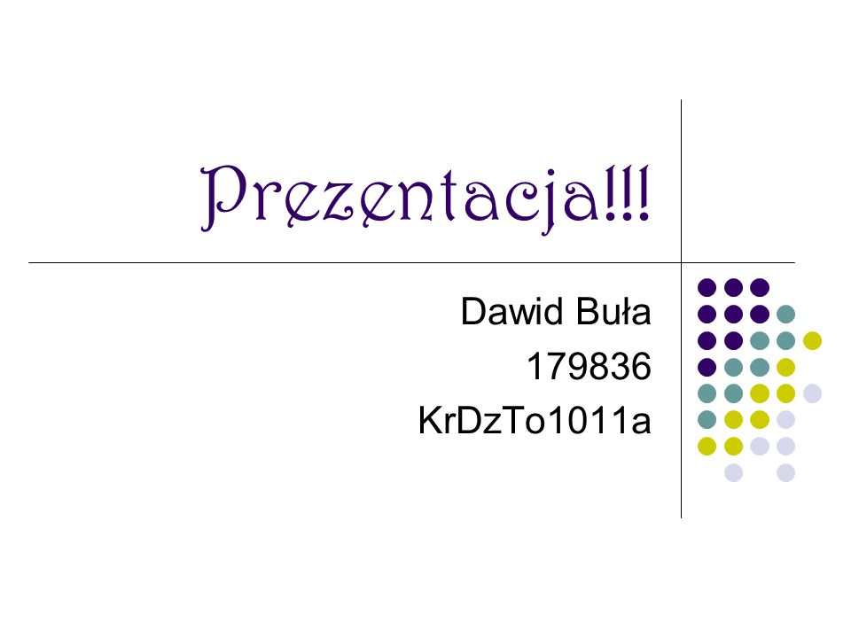 Prezentacja!!! Dawid Buła 179836 KrDzTo1011a