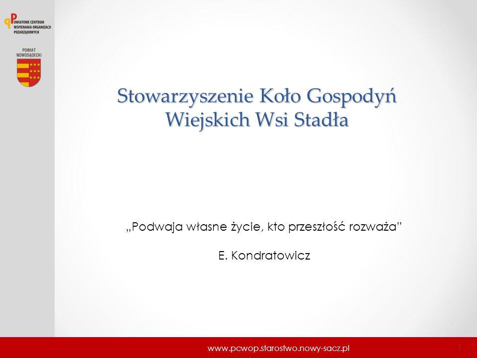 """Stowarzyszenie Koło Gospodyń Wiejskich Wsi Stadła www.pcwop.starostwo.nowy-sacz.pl 1 """"Podwaja własne życie, kto przeszłość rozważa"""" E. Kondratowicz"""