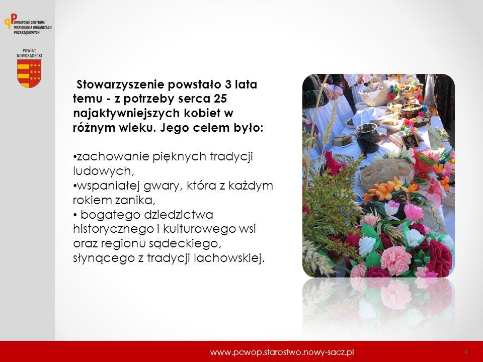 www.pcwop.starostwo.nowy-sacz.pl 4 Stowarzyszenie powstało 3 lata temu - z potrzeby serca 25 najaktywniejszych kobiet w różnym wieku. Jego celem było: