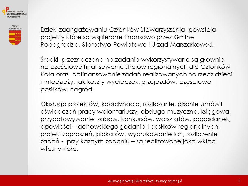 www.pcwop.starostwo.nowy-sacz.pl 5 Dzięki zaangażowaniu Członków Stowarzyszenia powstają projekty które są wspierane finansowo przez Gminę Podegrodzie