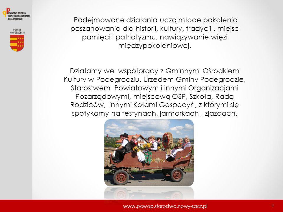 www.pcwop.starostwo.nowy-sacz.pl 9 Podejmowane działania uczą młode pokolenia poszanowania dla historii, kultury, tradycji, miejsc pamięci i patriotyz