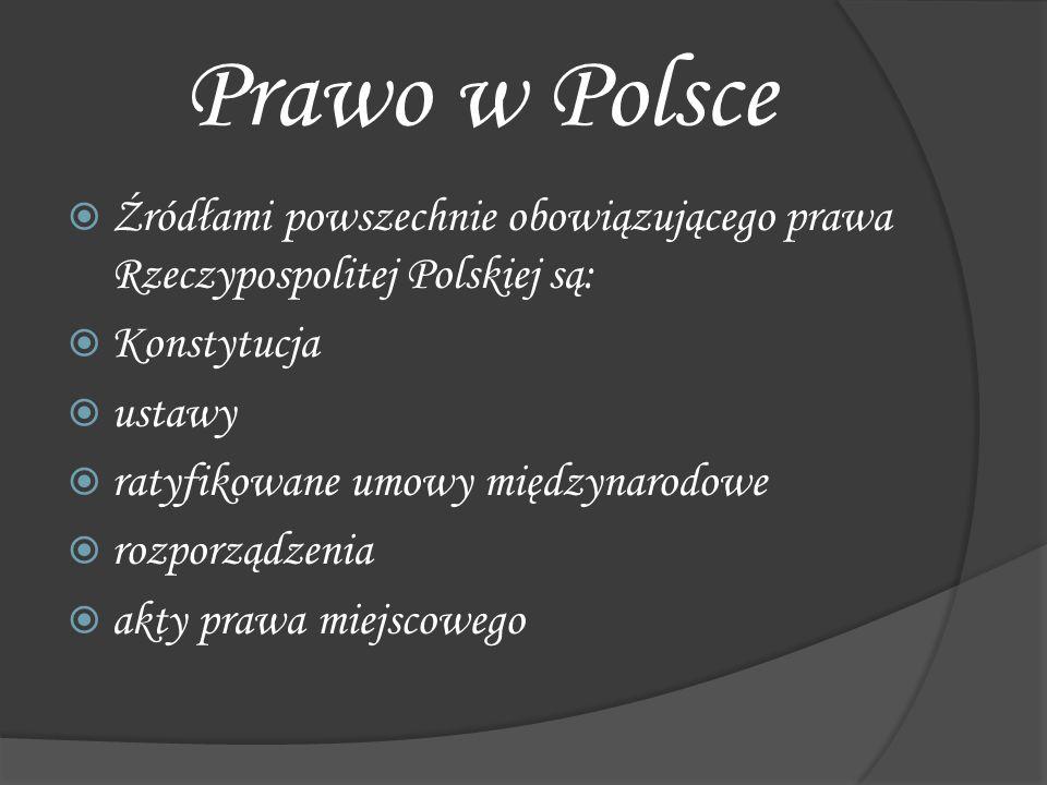  Źródłami powszechnie obowiązującego prawa Rzeczypospolitej Polskiej są:  Konstytucja  ustawy  ratyfikowane umowy międzynarodowe  rozporządzenia