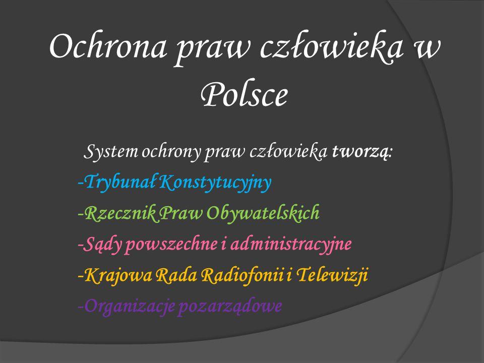 Ochrona praw człowieka w Polsce System ochrony praw człowieka tworzą: -Trybunał Konstytucyjny -Rzecznik Praw Obywatelskich -Sądy powszechne i administ