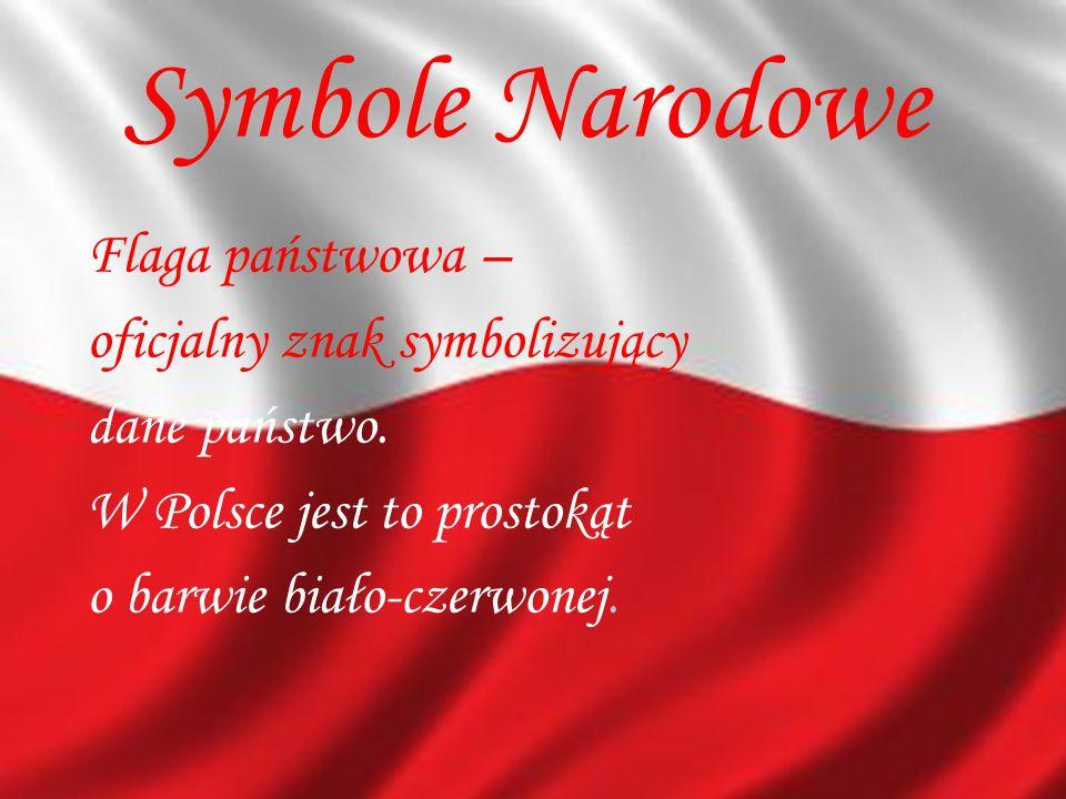 Symbole Narodowe Flaga państwowa – oficjalny znak symbolizujący dane państwo. W Polsce jest to prostokąt o barwie biało-czerwonej.