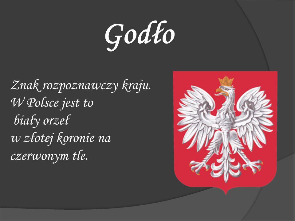 Godło Znak rozpoznawczy kraju. W Polsce jest to biały orzeł w złotej koronie na czerwonym tle.