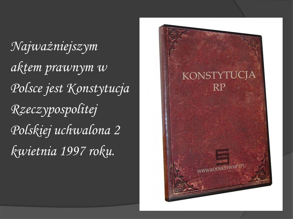 Najważniejszym aktem prawnym w Polsce jest Konstytucja Rzeczypospolitej Polskiej uchwalona 2 kwietnia 1997 roku.