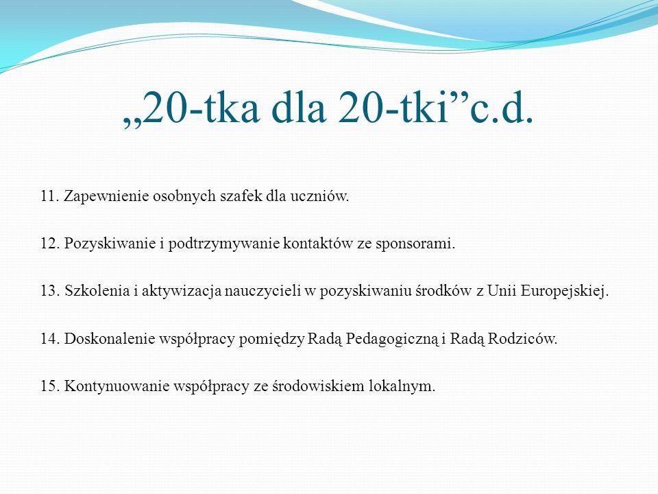 """""""20-tka dla 20-tki""""c.d. 11. Zapewnienie osobnych szafek dla uczniów. 12. Pozyskiwanie i podtrzymywanie kontaktów ze sponsorami. 13. Szkolenia i aktywi"""