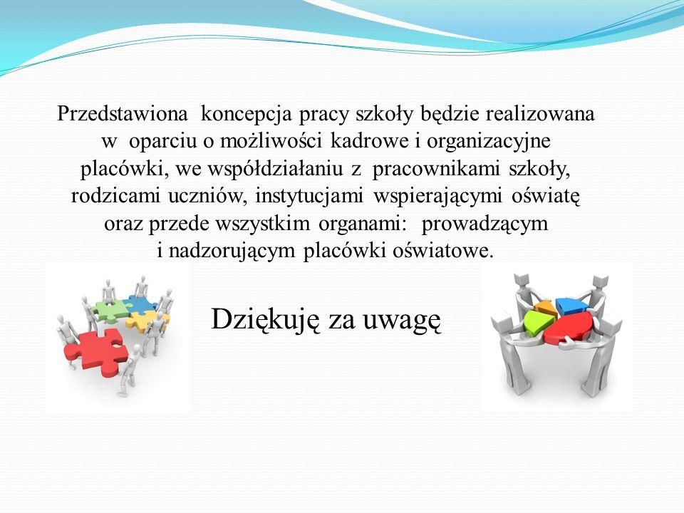 Przedstawiona koncepcja pracy szkoły będzie realizowana w oparciu o możliwości kadrowe i organizacyjne placówki, we współdziałaniu z pracownikami szko