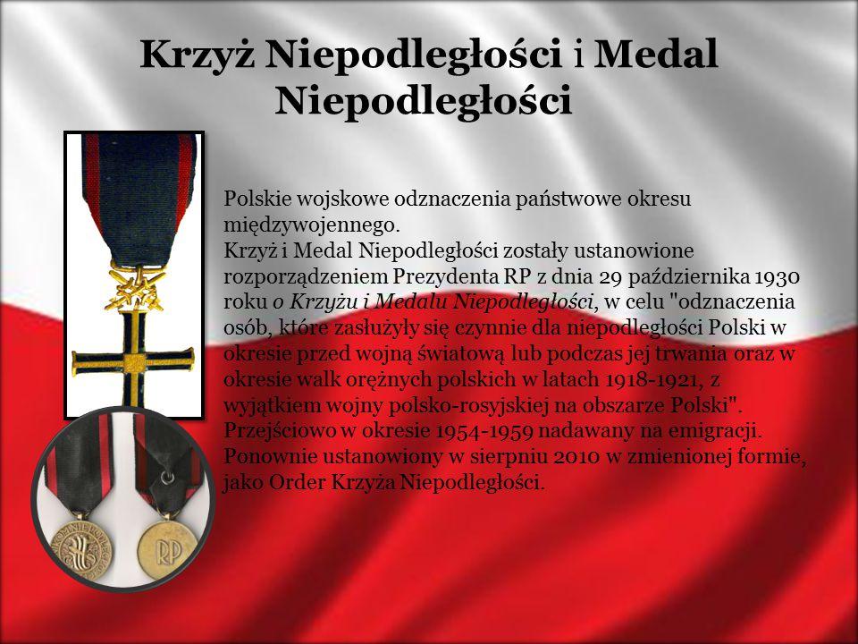 Krzyż Niepodległości i Medal Niepodległości Polskie wojskowe odznaczenia państwowe okresu międzywojennego. Krzyż i Medal Niepodległości zostały ustano