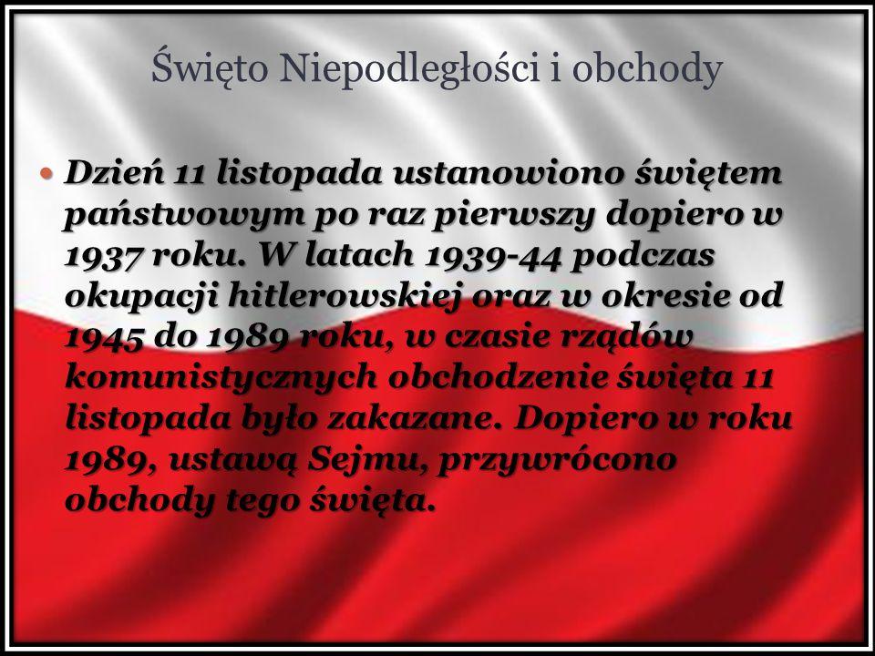 Święto Niepodległości i obchody Dzień 11 listopada ustanowiono świętem państwowym po raz pierwszy dopiero w 1937 roku. W latach 1939-44 podczas okupac