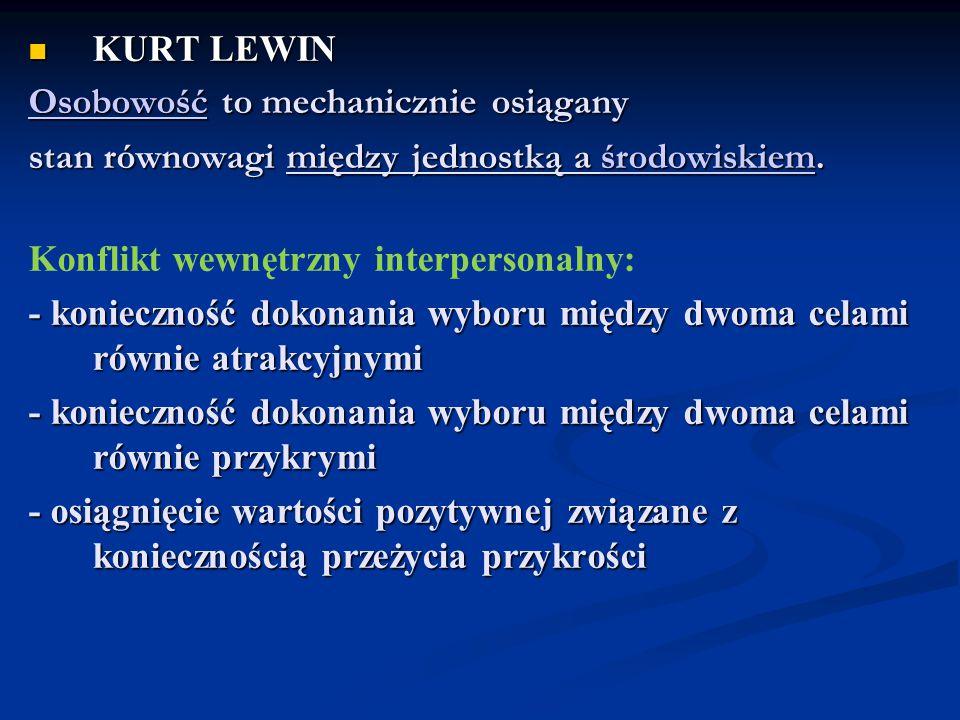 KURT LEWIN KURT LEWIN OsobowośćOsobowość to mechanicznie osiągany Osobowość stan równowagi między jednostką a środowiskiem.