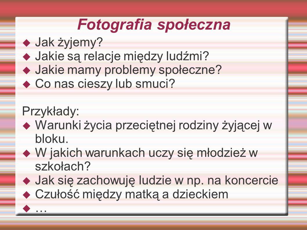 Fotografia społeczna  Jak żyjemy. Jakie są relacje między ludźmi.