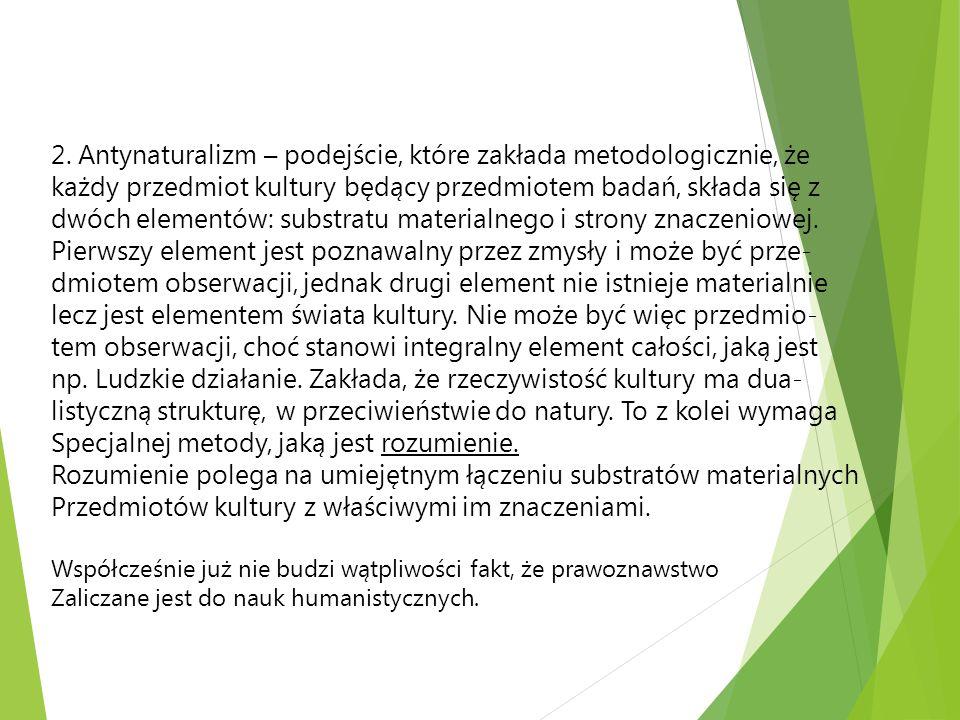 2. Antynaturalizm – podejście, które zakłada metodologicznie, że każdy przedmiot kultury będący przedmiotem badań, składa się z dwóch elementów: subst