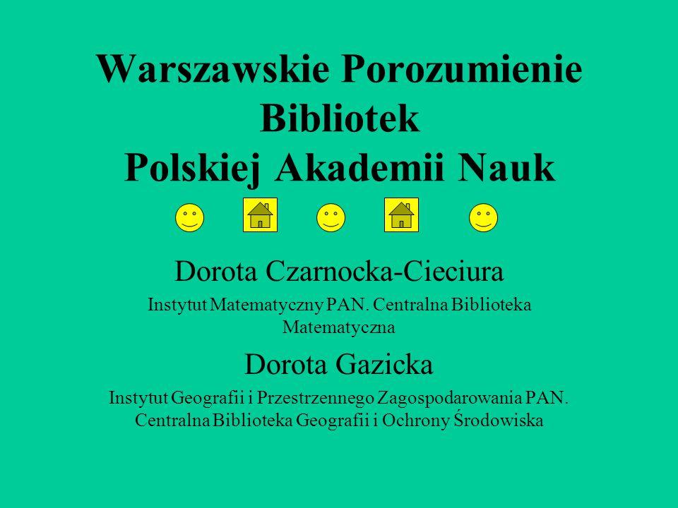 Warszawskie Porozumienie Bibliotek Polskiej Akademii Nauk Dorota Czarnocka-Cieciura Instytut Matematyczny PAN. Centralna Biblioteka Matematyczna Dorot