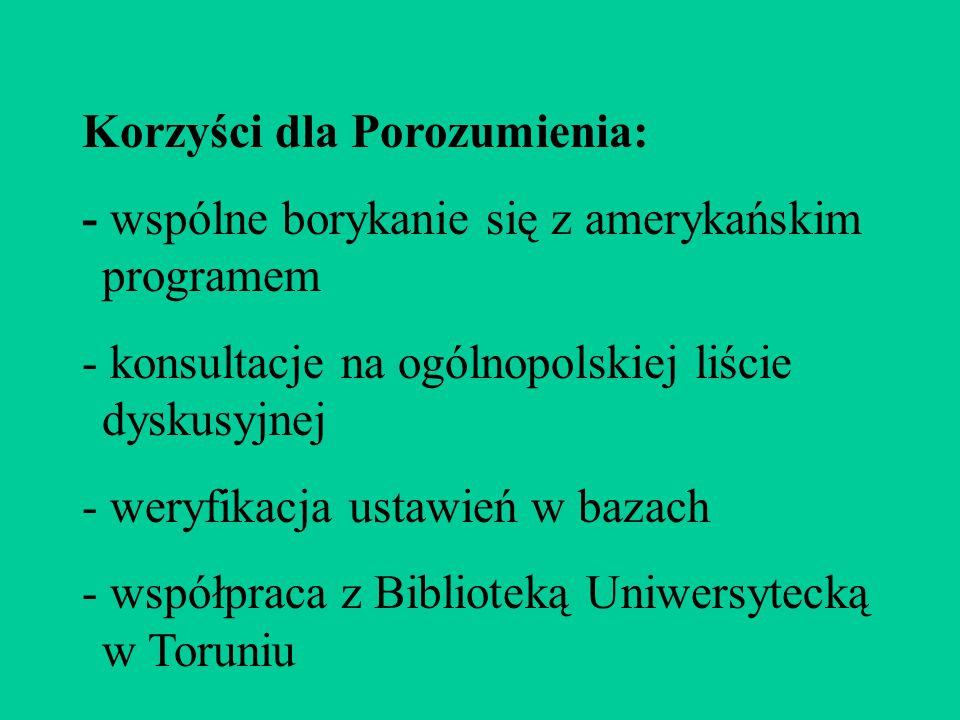 Korzyści dla Porozumienia: - wspólne borykanie się z amerykańskim programem - konsultacje na ogólnopolskiej liście dyskusyjnej - weryfikacja ustawień