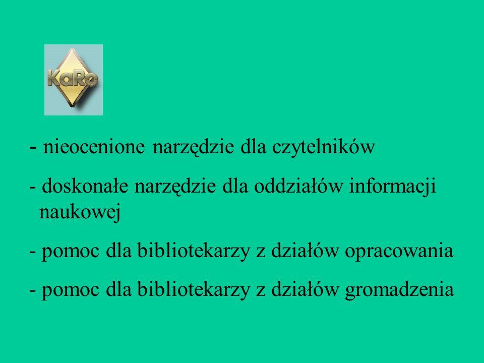 - nieocenione narzędzie dla czytelników - doskonałe narzędzie dla oddziałów informacji naukowej - pomoc dla bibliotekarzy z działów opracowania - pomo