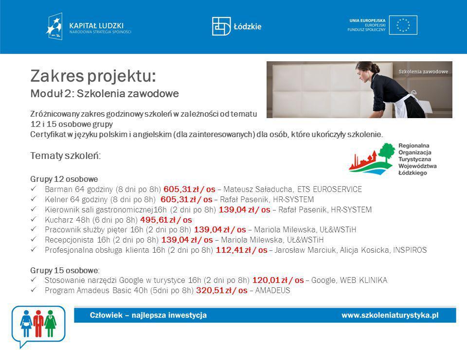 Zakres projektu: Moduł 2: Szkolenia zawodowe Zróżnicowany zakres godzinowy szkoleń w zależności od tematu 12 i 15 osobowe grupy Certyfikat w języku polskim i angielskim (dla zainteresowanych) dla osób, które ukończyły szkolenie.