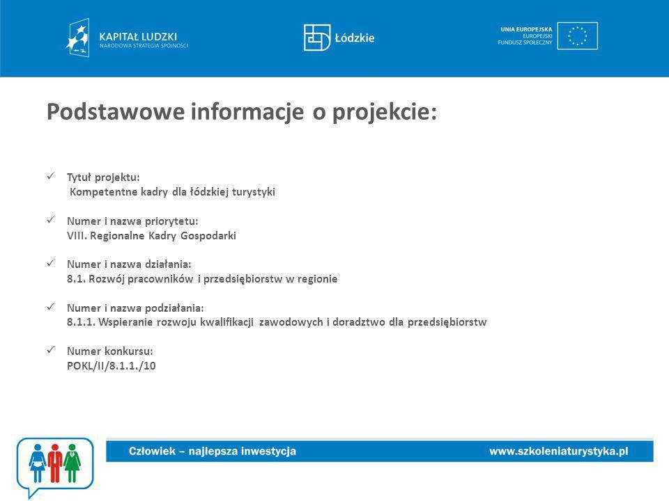 Podstawowe informacje o projekcie: Tytuł projektu: Kompetentne kadry dla łódzkiej turystyki Numer i nazwa priorytetu: VIII.