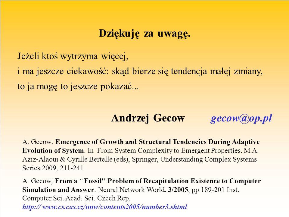 Jeżeli ktoś wytrzyma więcej, i ma jeszcze ciekawość: skąd bierze się tendencja małej zmiany, to ja mogę to jeszcze pokazać... Andrzej Gecow gecow@op.p