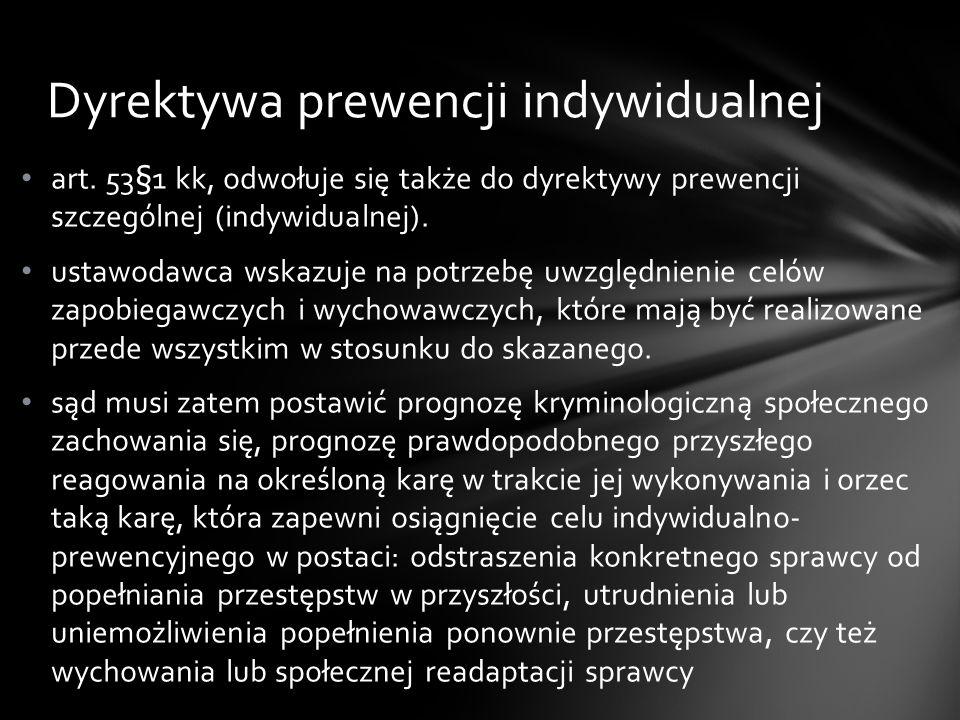 art.53§1 kk, odwołuje się także do dyrektywy prewencji szczególnej (indywidualnej).