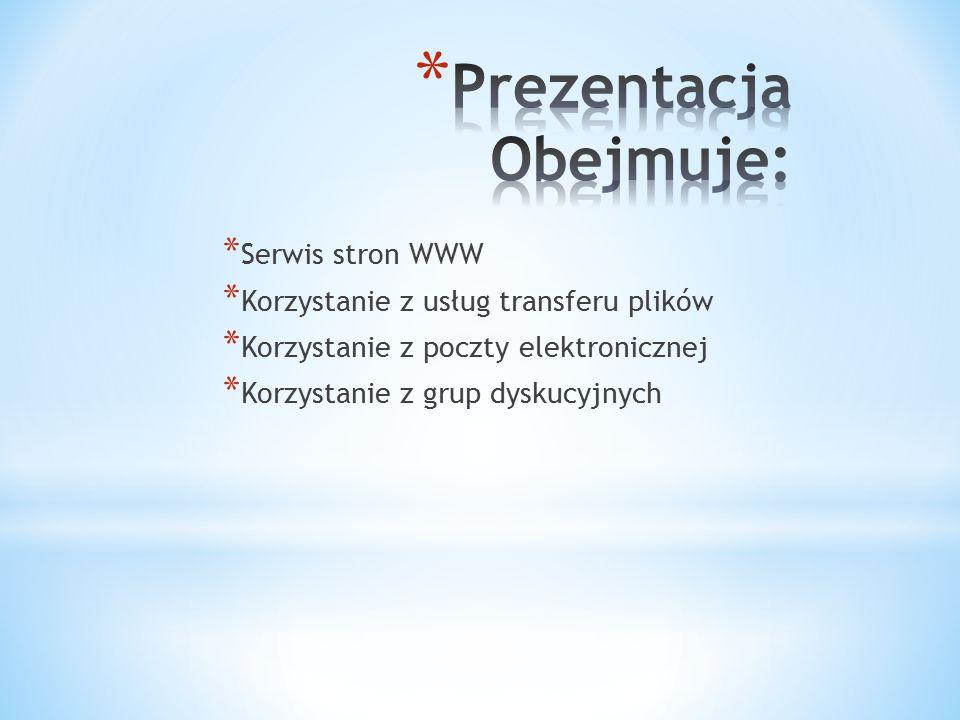 * Serwis stron WWW * Korzystanie z usług transferu plików * Korzystanie z poczty elektronicznej * Korzystanie z grup dyskucyjnych